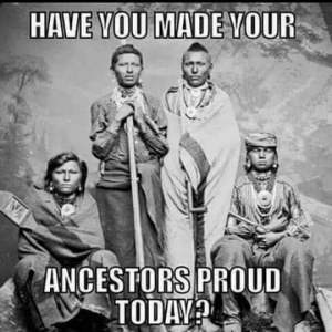 Have you made your ancestor's proud today?